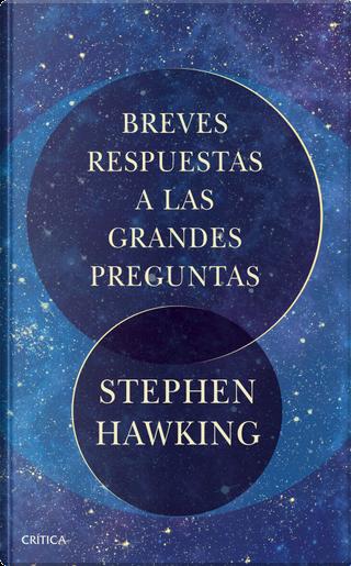 Breves respuestas a las grandes preguntas by Stephen Hawking