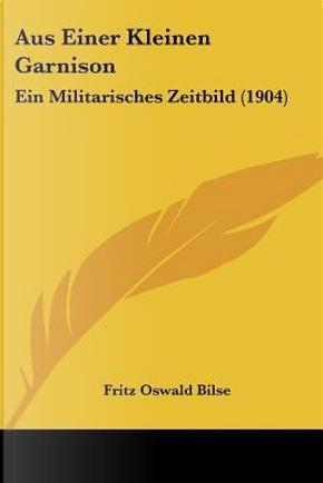 Aus Einer Kleinen Garnison by Fritz Oswald Bilse
