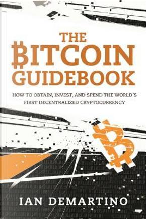 The Bitcoin Guidebook by Ian Demartino