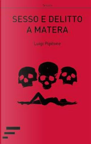 Sesso e delitto a Matera by Luigi Pipitone