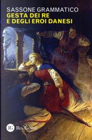Gesta dei re e degli eroi danesi by Saxo Grammaticus
