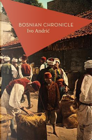 Bosnian Chronicle by Ivo Andric
