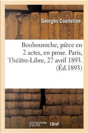 Boubouroche, Pièce en 2 Actes, en Prose. Paris, Theatre-Libre, 27 Avril 1893. by Courteline-G