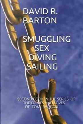 Smuggling Sex Diving Sailing by David R. Barton