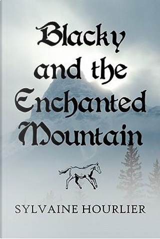 Blacky and the Enchanted Mountain by Sylvaine Hourlier