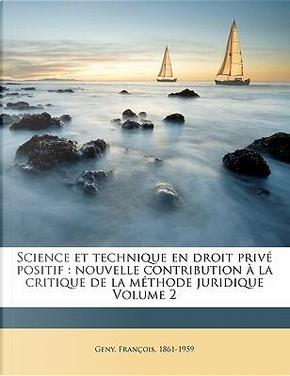 Science Et Technique En Droit Prive Positif by Geny Francois 1861-1959