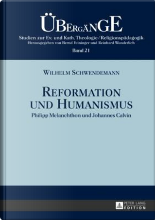 Reformation und Humanismus by Wilhelm Schwendemann