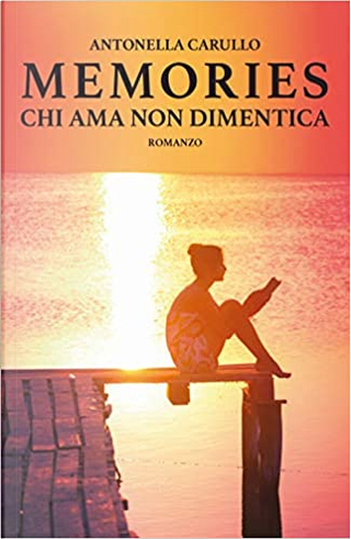 Chi ama non dimentica by Antonella Carullo
