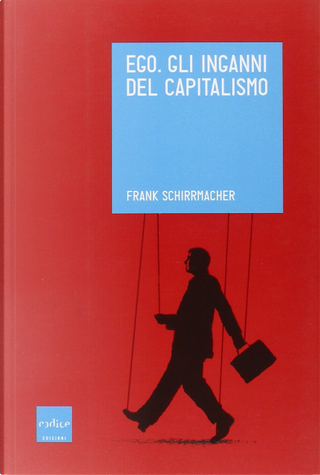 Ego. Gli inganni del capitalismo by Frank Schirrmacher