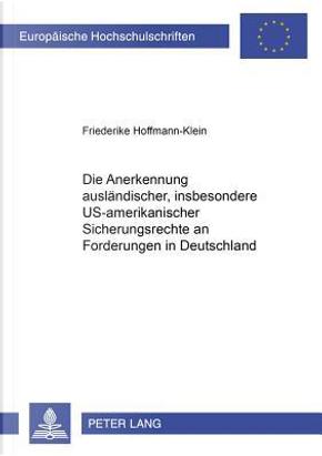 Die Anerkennung ausländischer, insbesondere US-amerikanischer Sicherungsrechte an Forderungen in Deutschland by Friederike Hoffmann-Klein