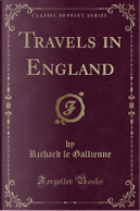 Travels in England (Classic Reprint) by Richard Le Gallienne