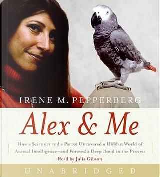 Alex & Me by Irene M. Pepperberg