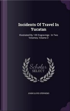 Incidents of Travel in Yucatan by John Lloyd Stephens