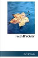 Anton Bruckner by Rudolf Louis
