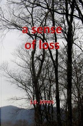 A Sense of Loss by J. P. Jones