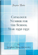Catalogue Number for the School Year 1930 1931 (Classic Reprint) by Brigham Young University