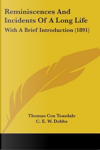 Reminiscences and Incidents of a Long Life by Thomas Cox Teasdale
