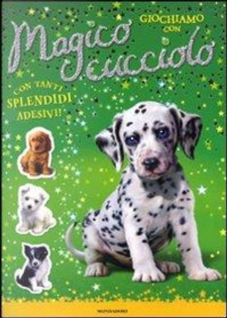 Giochiamo con... Magico cucciolo. Con adesivi. Ediz. illustrata by Sue Bentley