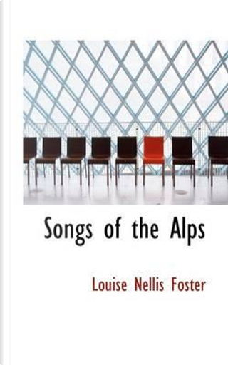 Songs of the Alps by Louise Nellis Foster