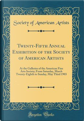 Twenty-Fifth Annual Exhibition of the Society of American Artists by Society Of American Artists