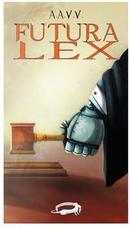 Futura lex by Antonino Fazio, Davide Del Pipolo Riolo, Francesca Garello, Franco Ricciardiello, Michele Piccolino, Milena Debenedetti, Stefano Carducci