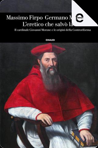 L'eretico che salvò la Chiesa by Germano Maifreda, Massimo Firpo