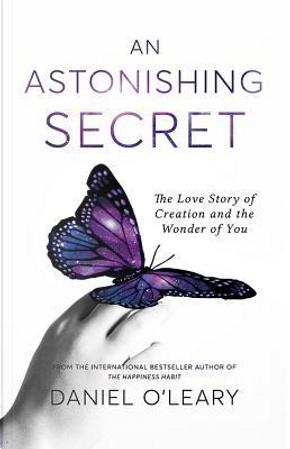 An Astonishing Secret by Daniel O'Leary