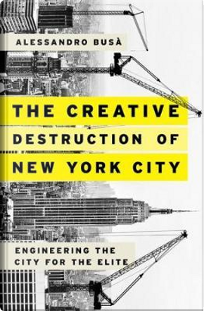 The Creative Destruction of New York City by Alessandro Busà