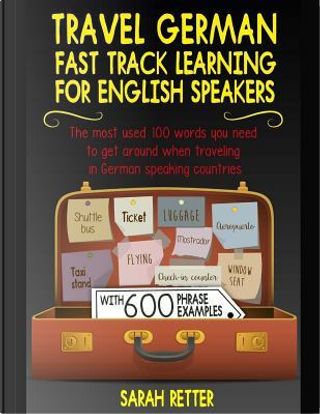 Travel German Fast Track Learning for English Speakers by Sarah Retter