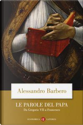 Le parole del papa. Da Gregorio VII a Francesco by Alessandro Barbero
