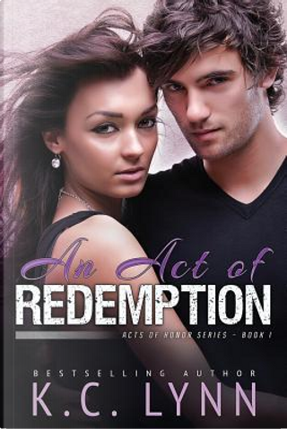 An Act of Redemption by K. C. Lynn