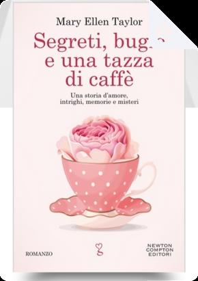 Segreti, bugie e una tazza di caffè by Mary Ellen Taylor