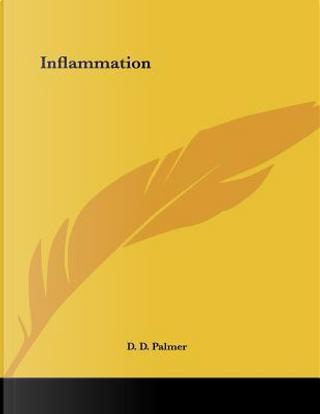 Inflammation by D. D. Palmer