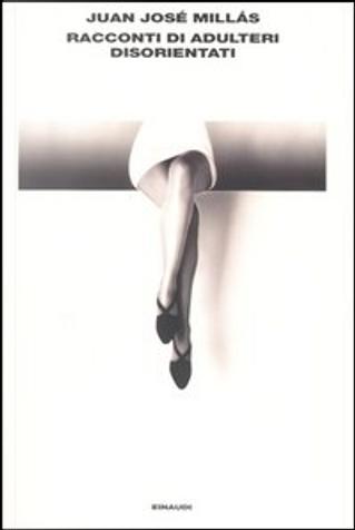 Racconti di adulteri disorientati by Juan J. Millás