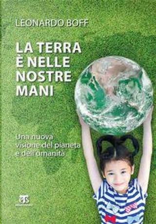 La Terra è nelle nostre mani. Una nuova visione del pianeta e dell'umanità by Leonardo Boff