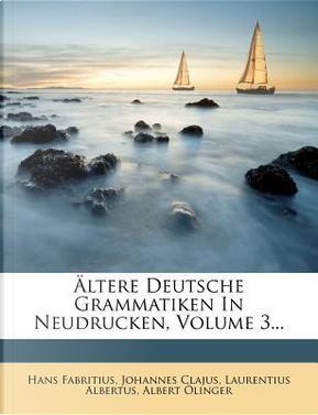 Ältere Deutsche Grammatiken In Neudrucken, Volume 3... by Hans Fabritius
