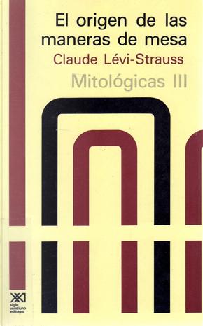 El origen de las maneras de mesa by Claude Lévi-Strauss