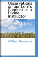 Observations on Our Lord's Conduct as a Divine Instructor by William Newcome