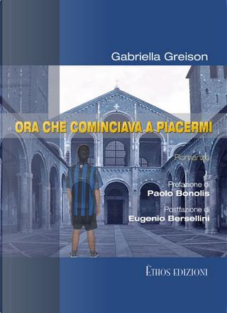 Ora che cominciava a piacermi by Gabriella Greison