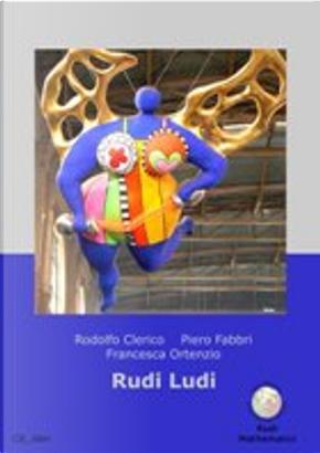 Rudi Ludi by Francesca Ortenzio, Piero Fabbri, Rodolfo Clerico