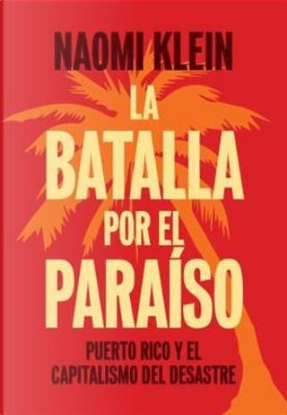 La batalla por el paraíso / The Battle for Paradise by Naomi Klein