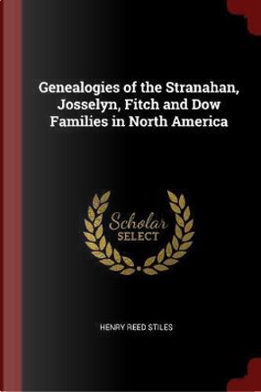 Genealogies of the Stranahan, Josselyn, Fitch and Dow Families in North America by Henry Reed Stiles