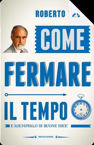 Come fermare il tempo e riempirlo di buone idee by Roberto Vacca
