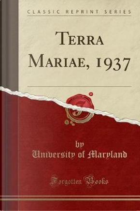 Terra Mariae, 1937 (Classic Reprint) by University Of Maryland