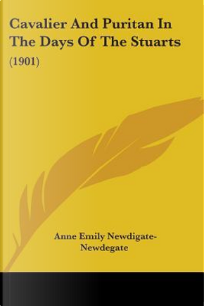 Cavalier and Puritan in the Days of the Stuarts by Anne Emily Newdigate-Newdegate