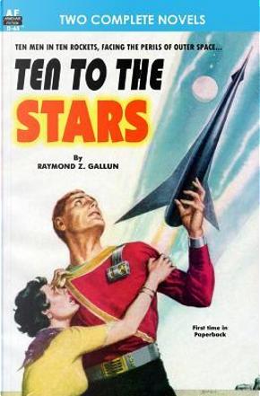 Ten to the Stars & The Conquerors by Raymond Z. Gallun