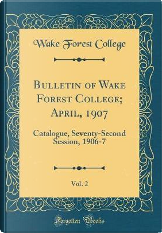 Bulletin of Wake Forest College; April, 1907, Vol. 2 by Wake Forest College