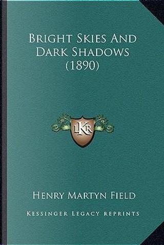 Bright Skies and Dark Shadows (1890) by Henry Martyn Field