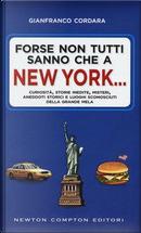 Forse non tutti sanno che a New York... Curiosità, storie inedite, misteri, aneddoti storici e luoghi sconosciuti della Grande Mela by Gianfranco Cordara