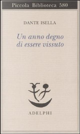 Un anno degno di essere vissuto by Dante Isella